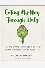 Eating My Way Through Italy: Heading Off the Main Roads to Discover the Hidden Treasures of the Italian Table Kindle Edition