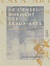 De l'enseignement des beaux-arts - Au point de vue de leur application à l'industrie lyonnaise (French Edition)