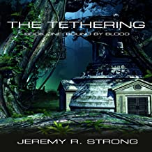 The Tethering: Bound by Blood, Book 1