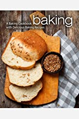 Baking: A Baking Cookbook with Delicious Baking Recipes Kindle Edition