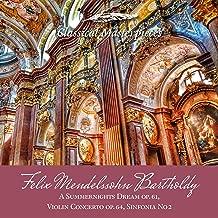 Felix Mendelssohn Bartholdy A Summernights Dream op.61,Violin Concerto op. 64, Sinfonia No.2 (Classical Masterpieces)