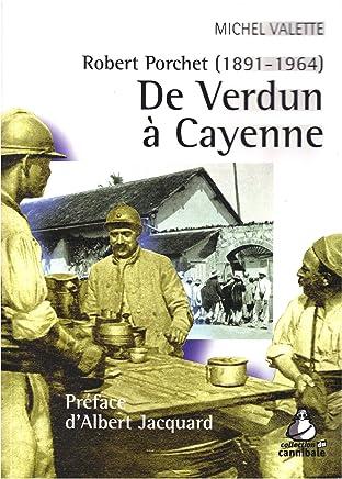 De Verdun à Cayenne : Robert Porchet (1891-1964)