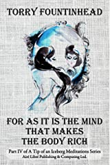 For As It Is The Mind That Makes The Body Rich (A Tip of an Iceberg Meditations Book 4) Kindle Edition