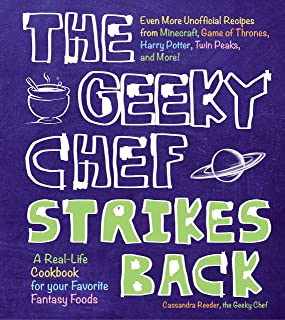 The Geeky Chef Strikes Back: Even More Unofficial Recipes from Minecraft, Game of Thrones, Harry Potter, Twin Peaks, and M...