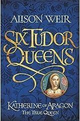 Six Tudor Queens: Katherine of Aragon, The True Queen: Six Tudor Queens 1 (English Edition) Formato Kindle