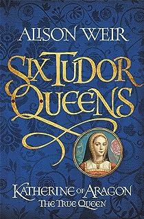 Six Tudor Queens: Katherine of Aragon, The True Queen: Six Tudor Queens 1 (English Edition)