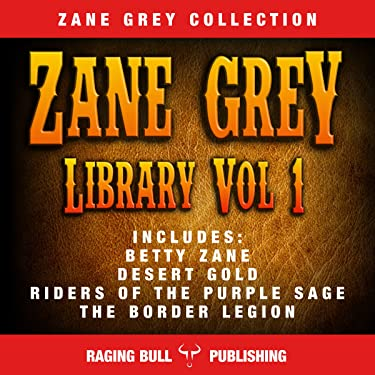Zane Grey Library, Volume 1 (Annotated)