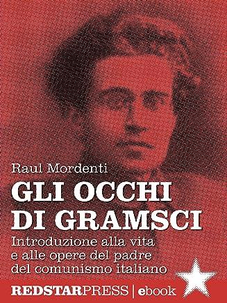 Gli occhi di Gramsci: Introduzione alla vita e alle opere del padre del comunismo italiano (Unaltrastoria)