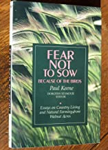 Fear Not to Sow Because of the Birds: Essays on Country Living and Natural Farming from Walnut Acres