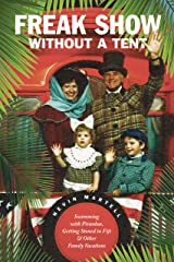 Freak Show Without a Tent: Swimming with Piranhas, Getting Stoned in Fiji and Other Family Vacations Kindle Edition