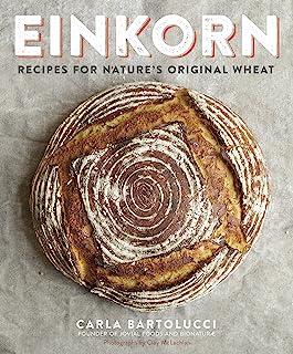 Einkorn: Recipes for Nature's Original Wheat: A Cookbook (