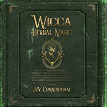 Wicca Herbal Magic: A Little Encyclopedia of 25 Different Herbs and Plants Used by Modern Wiccan and Witchcraft Adepts for Magic Rituals and Spells to Manifest Happiness and Healing