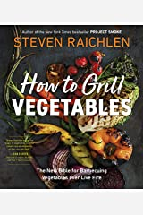 How to Grill Vegetables: The New Bible for Barbecuing Vegetables over Live Fire (Steven Raichlen Barbecue Bible Cookbooks) Kindle Edition