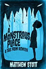 A Monstrous Place (A Tale From Between Book 1) Kindle Edition