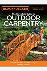Black & Decker The Complete Guide to Outdoor Carpentry, Updated 2nd Edition: Complete Plans for Beautiful Backyard Building Projects (Black & Decker Complete Guide) Kindle Edition