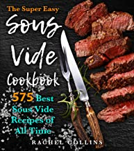 The Super Easy Sous Vide Cookbook: 575 Best Sous Vide Recipes of All Time (with Nutrition..