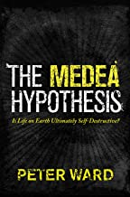 The Medea Hypothesis: Is Life on Earth Ultimately Self-Destructive? (Science Essentials Book 7)