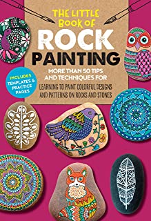 The Little Book of Rock Painting: More than 50 tips and techniques for learning to paint colorful designs and patterns on ...