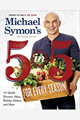 Michael Symon's 5 in 5 for Every Season: 165 Quick Dinners, Sides, Holiday Dishes, and More: A Cookbook Kindle Edition