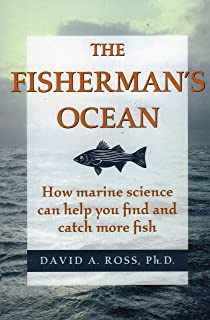 The Fisherman's Ocean: How Marine Science Can Help You Find and Catch More Fish