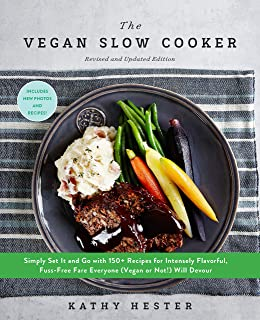 The Vegan Slow Cooker, Revised and Expanded: Simply Set It and Go with 160 Recipes for Intensely Flavorful, Fuss-Free Fare...