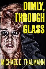 Dimly, Through Glass Kindle Edition