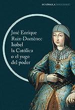 Isabel la Católica o el yugo del poder: La cruda historia de la reina que marcó el destino de España (IMPRESCINDIBLES)