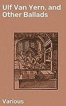 Ulf Van Yern, and Other Ballads (English Edition)