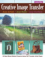 Creative Image Transfer - Any Artist, Any Style, Any Surface: 16 New Mixed-Media Projects Using TAP Transfer Artist Paper
