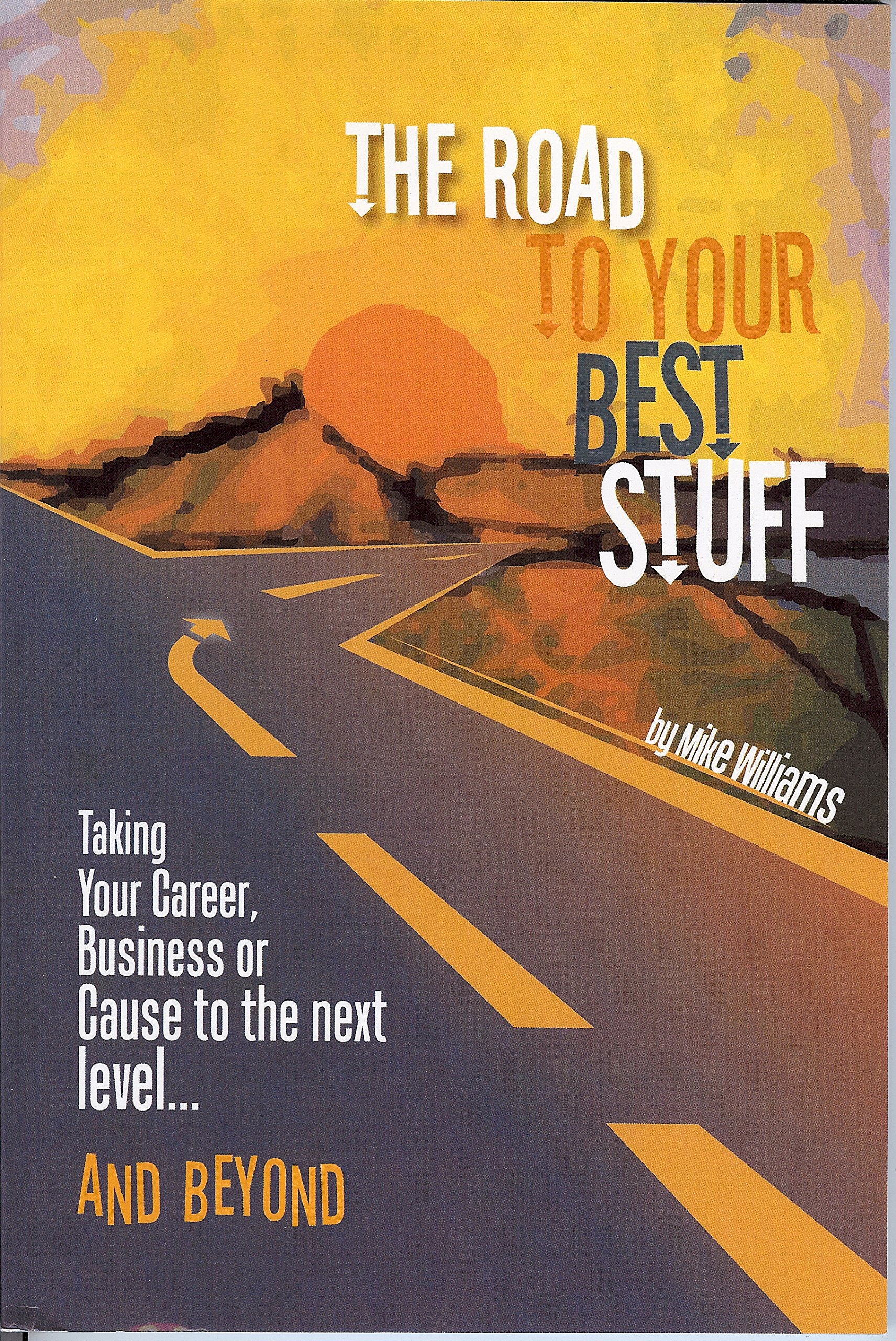 Image OfThe Road To Your Best Stuff: Taking Your Career, Business Or Cause To The Next Level And Beyond
