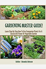 Gardening : Master Guide!: Learn Step By Step How To Use Companion Plants For A Successful Flower Or Vegetable Garden (Gardening,companions gardening,container ... guide by Amanda Johnson B Book 3) Kindle Edition