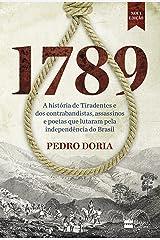 1789: A história de Tiradentes, contrabandistas, assassinos e poetas que sonharam a Independência do Brasil eBook Kindle
