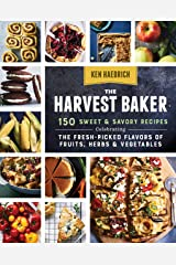 The Harvest Baker: 150 Sweet & Savory Recipes Celebrating the Fresh-Picked Flavors of Fruits, Herbs & Vegetables Kindle Edition