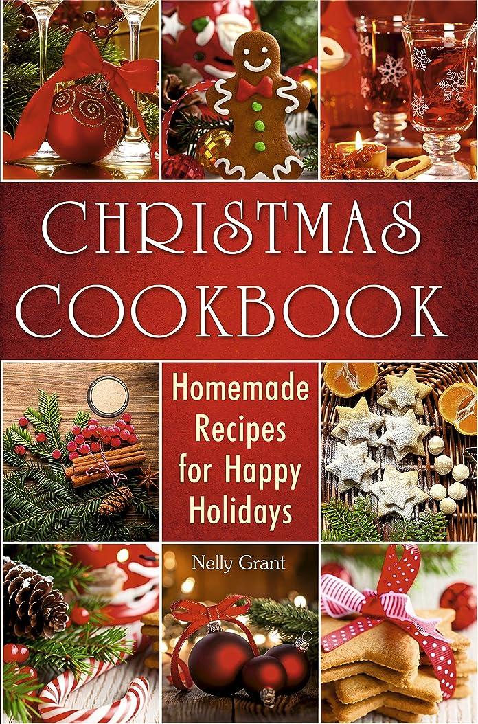 ジョージハンブリートーナメント実際Christmas Cookbook: Homemade Recipes for Happy Holidays (Christmas Cookbook Delicious Family Holiday Recipes) (Cookbooks) (English Edition)