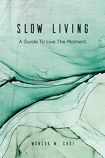 Slow Living: A Guide To Live The Moment (English Edition)