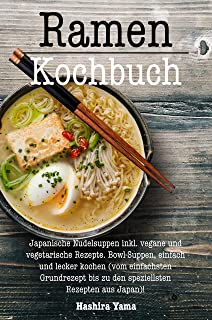 Ramen Kochbuch: Japanische Nudelsuppen inkl. vegane und vege
