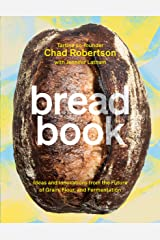Bread Book: Ideas and Innovations from the Future of Grain, Flour, and Fermentation [A Cookbook] Kindle Edition