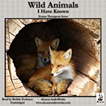 Wild Animals I Have Known: Unromanticized Observations of Animal Life in the Early Days of Rough and Ready Rural America.
