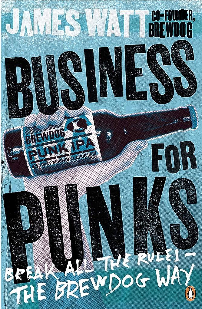 独創的舞い上がる細部Business for Punks: Break All the Rules – the BrewDog Way (English Edition)