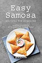 Easy Samosa Recipes for Everyone: Samosa Cookbook with Complete Instructions
