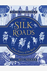 The Silk Roads: The Extraordinary History that created your World – Illustrated Edition (English Edition) Format Kindle