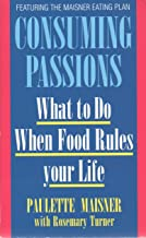 Consuming Passions: What to Do When Food Rules Your Life