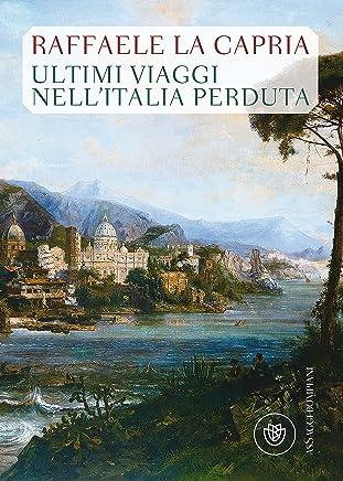 Ultimi viaggi nellItalia perduta (AsSaggi)