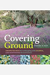 Covering Ground: Unexpected Ideas for Landscaping with Colorful, Low-Maintenance Ground Covers Kindle Edition