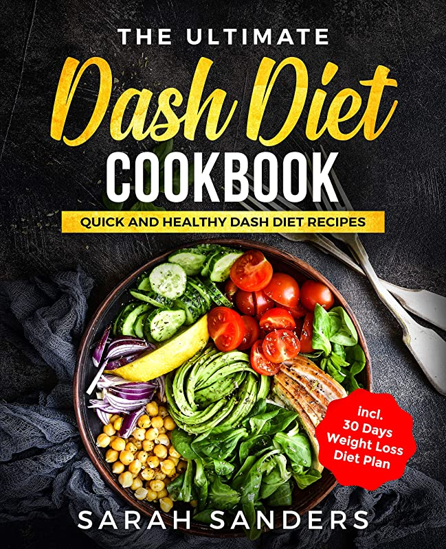 The Ultimate Dash Diet Cookbook: Quick And Healthy Dash Diet Recipes incl. 30 Days Weight Loss Diet Plan (English Edition)