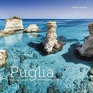 Puglia: Tra Cielo e Mare - Puglia. Between Land and Sea