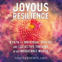 Joyous Resilience: A Path to Individual Healing and Collective Thriving in an Inequitable World