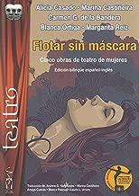 Flotar sin máscara: Cinco obras de teatro de mujeres