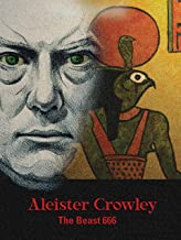 Aleister Crowley: The Beast 666