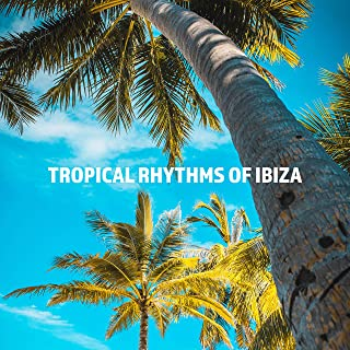 Tropical Rhythms of Ibiza: Summertime Chillout Set for Holidays on Sunny Ibiza, Rest on the Beach, Deepest Relax & Unwind